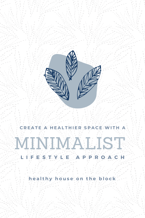 using minimalist ideas to create a less toxic home space
