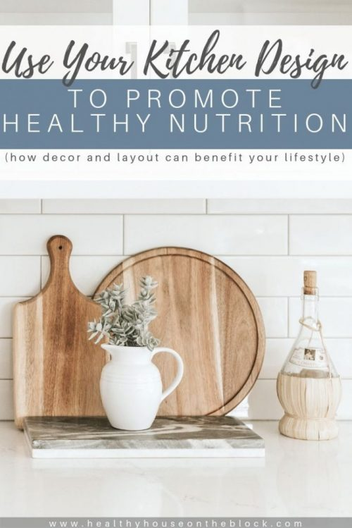 how to use your kitchen to promote healthy nutrition with design and layout