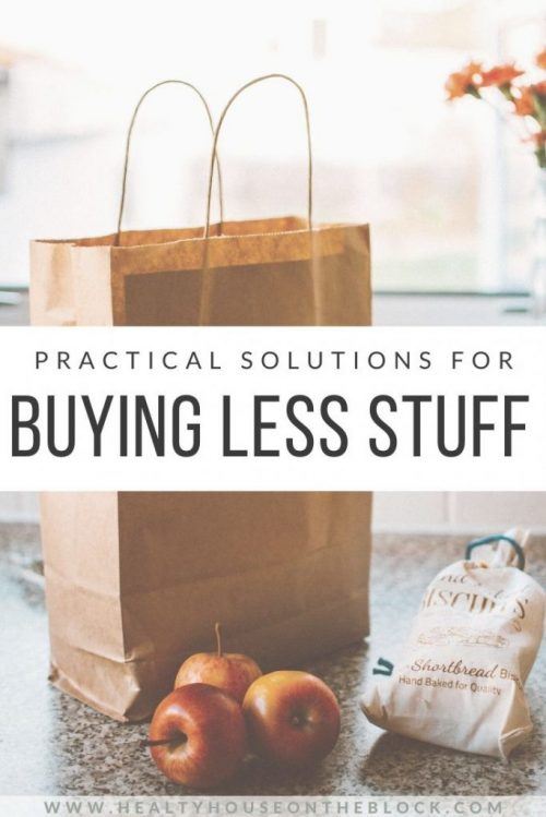 practical solutions for buying less stuff and how your home will be healthier because of it
