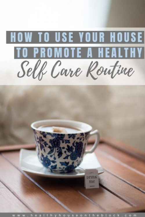 use your house to promote a healthy self care routine