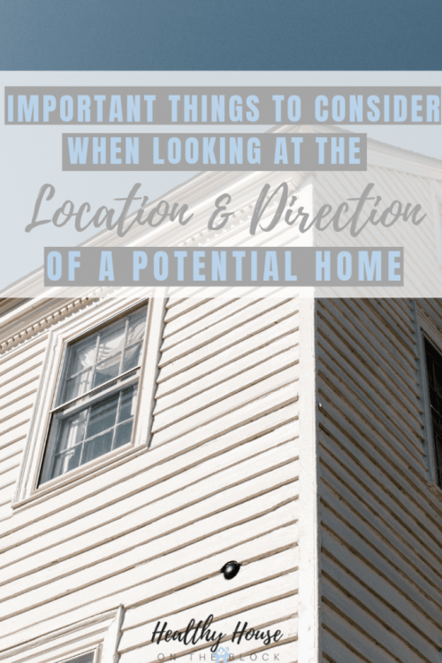 what to look for in a potential home's direction and location