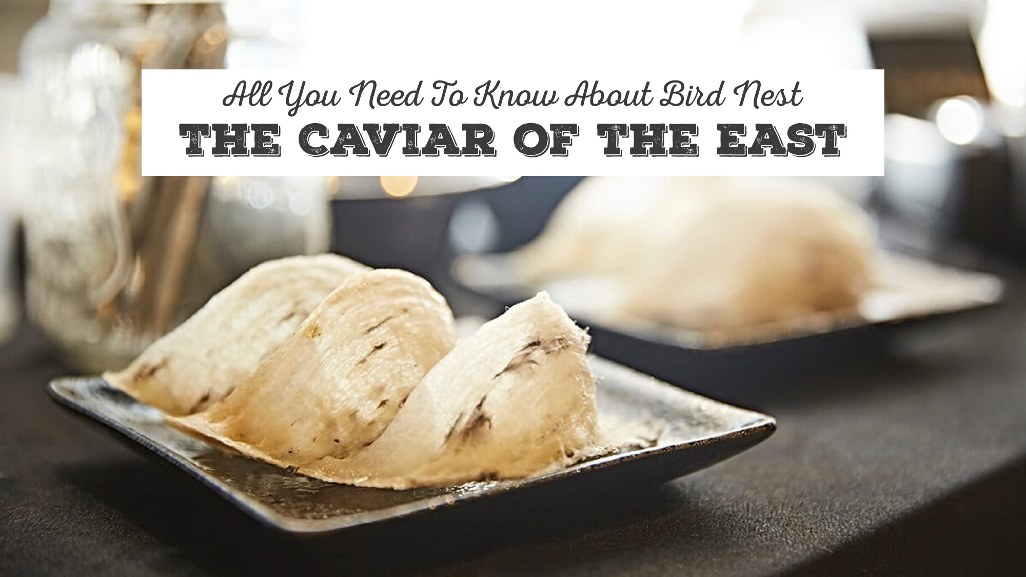 "All You Need To Know About Bird Nest, the ""Caviar of the East"""