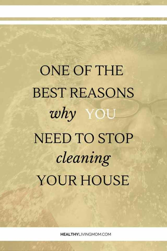 Cleaning | Parenting | Intentional Living | Goals | Ever feel like you're house is always a mess? It's that constant battle of the never–ending pile of laundry and dishes. But, what if I told you one pediatrician's advice on why you need to stop cleaning your house... Would you still feel the need to clean?