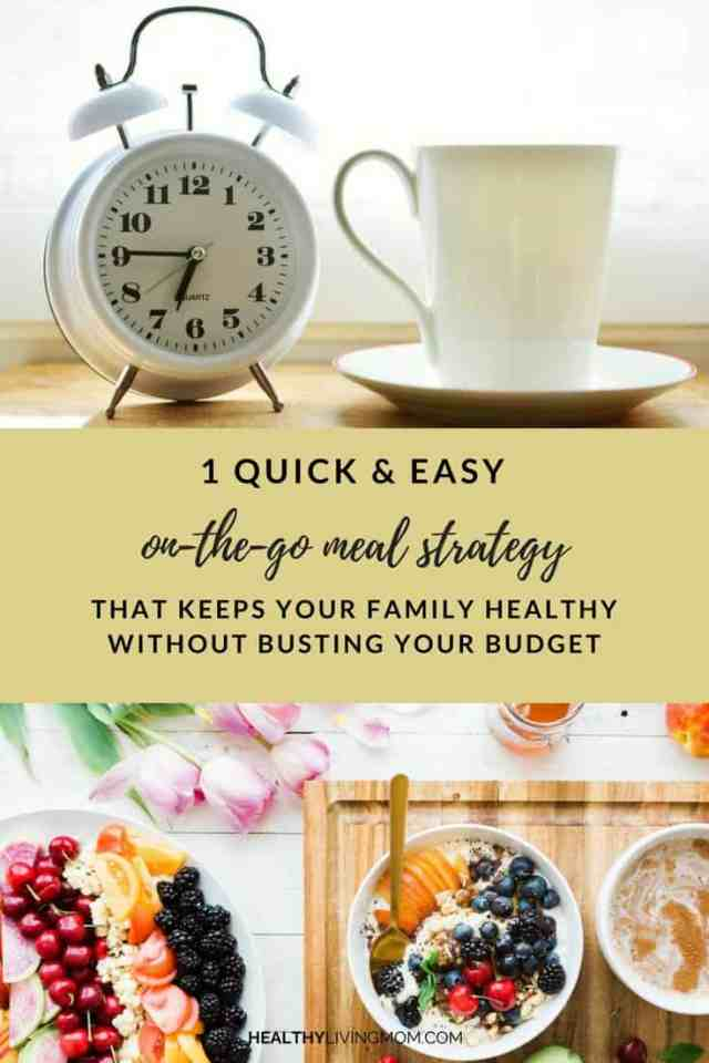 1 quick on-the-go meal strategy that keeps your family healthy without busting your budget!