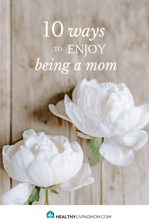 Being a mom is rewarding and challenging—yet sometimes we forget what it feels like to really just enjoy it! Here's 10 ways to bring you back to enjoying being a mom, again. #beingamom #momlife