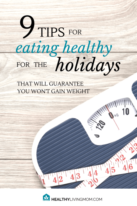 Eating healthy for the holidays can be tricky. Before you know it you've gained 10 lbs!! Here's 9 tips that will guarantee you won't gain weight.