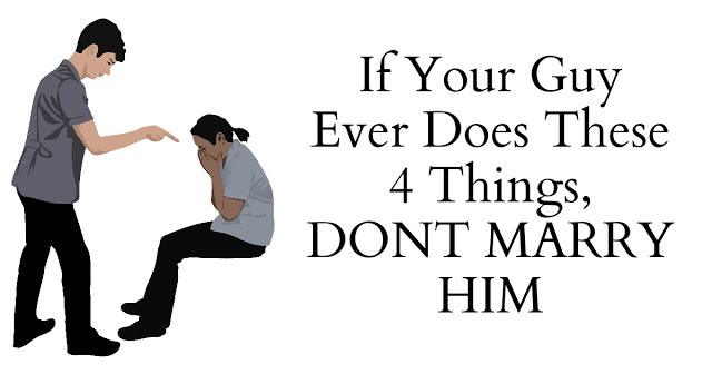 if your guy ever does these 4 things, don't marry him