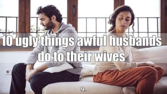 10 Ugly Things Awful Husbands Do to Their Wives