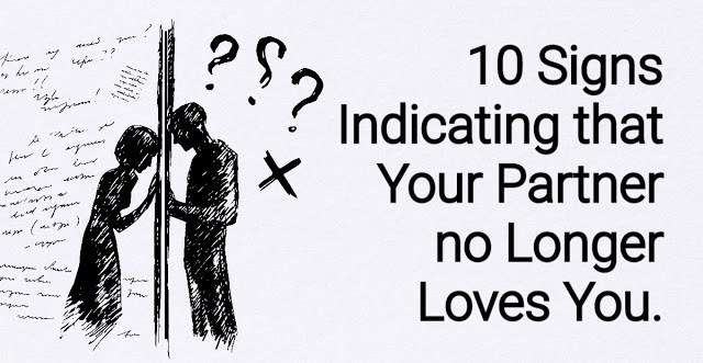 10 SIGNS INDICATING THAT YOUR PARTNER NO LONGER LOVES YOU, NEVER LET THE #9!!!