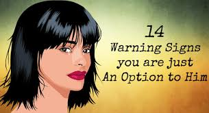 14 WARNING SIGNS YOU ARE JUST AN OPTION TO HIM…