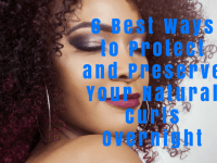 6 Best Ways to Protect and Preserve Your Natural Curls Overnight