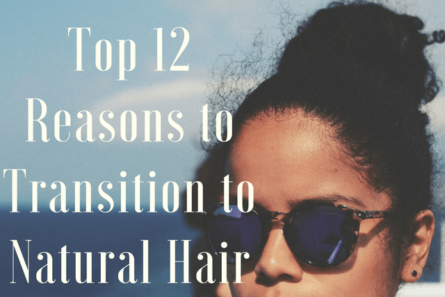Top 12 Reasons to Transition to Natural Hair
