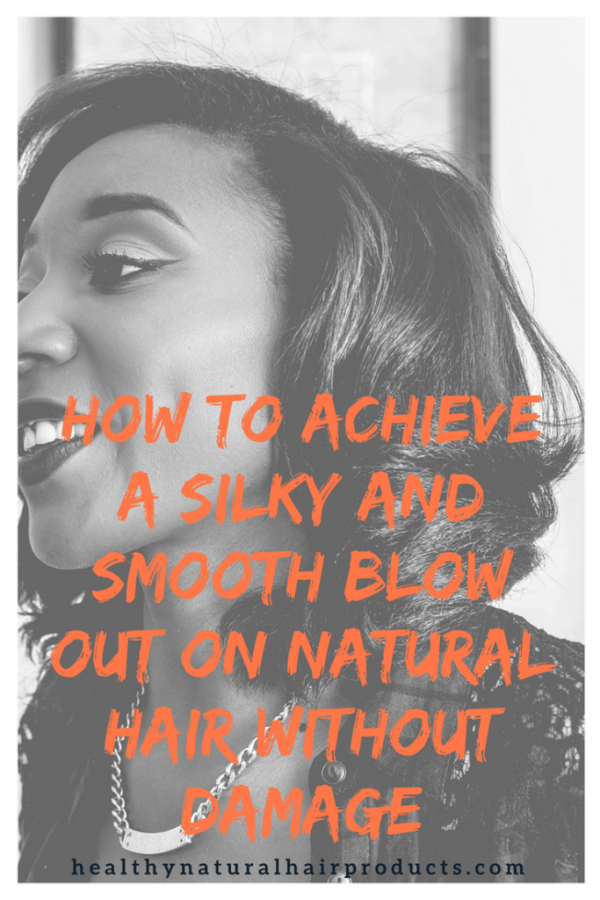 How to Achieve a Silky and Smooth Blow Out on Natural Hair