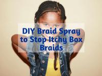 DIY Braid Spray to Stop Itchy Box Braids
