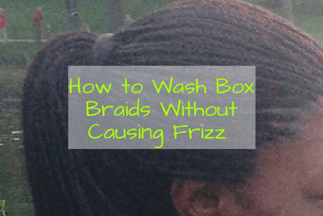 How to Wash Box Braids Without Causing Frizz