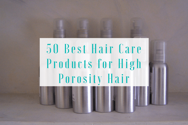 50 Best Hair Care Products for High Porosity Hair
