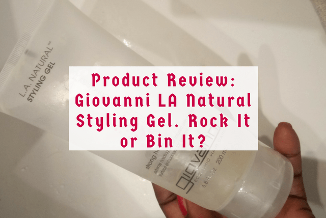 Product Review - Giovanni LA Natural Styling Gel. Rock It or Bin It