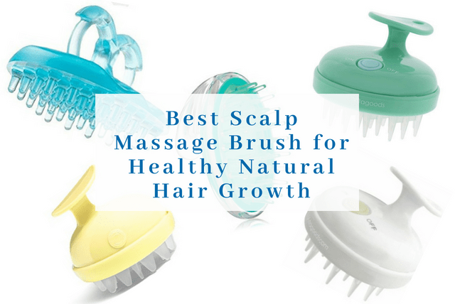 Best Scalp Massage Brush for Healthy Natural Hair Growth