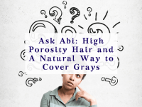 High Porosity Hair and A Natural Way to Cover Grays
