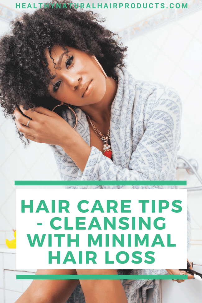 Natural hair care tips - cleansing with minimal hair loss