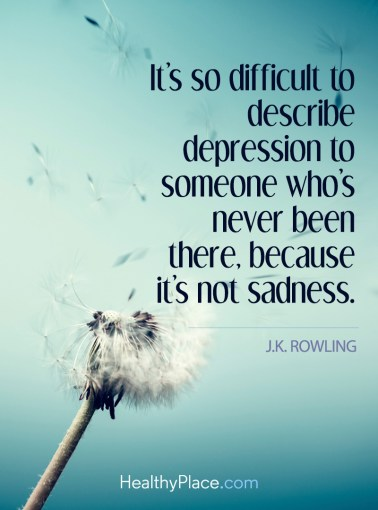 Depression Quotes and Sayings About Depression   HealthyPlace Depression quote   It s so difficult to describe depression to someone  who s never been there