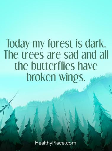 Depression Quotes and Sayings About Depression   HealthyPlace Quote on depression   Today my forest is dark  The trees are sad and all