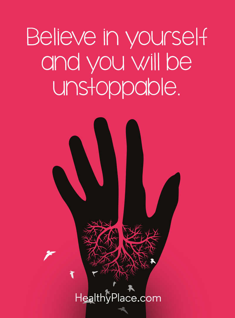 Self Confidence Quote   HealthyPlace Quote about self confidence   Believe in yourself and you will be  unstoppable