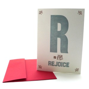 R is for Rejoice