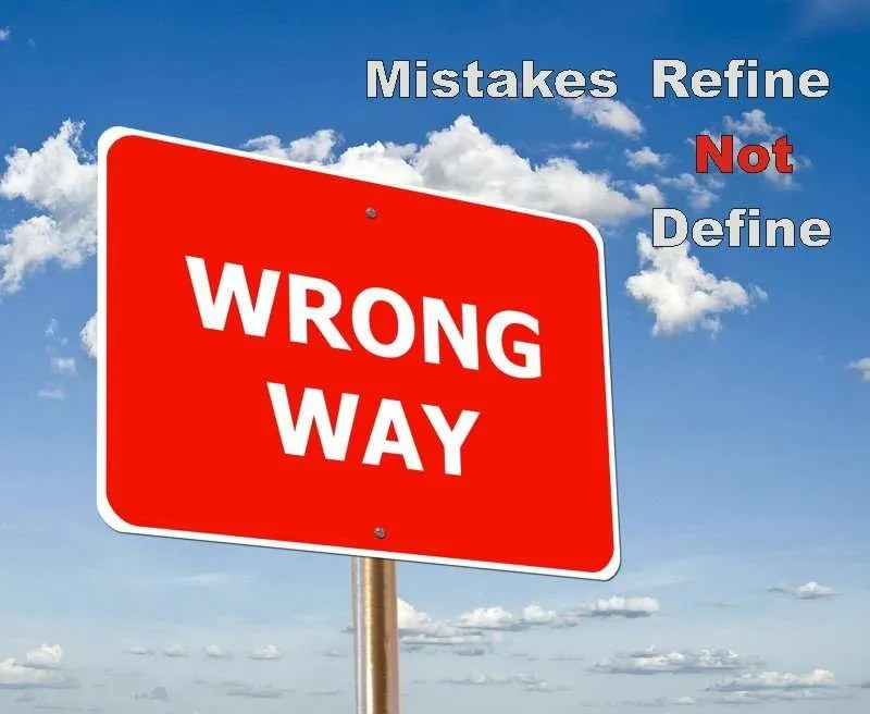 Picture of sign that says wrong way with the title Mistakes Refine Not Define.