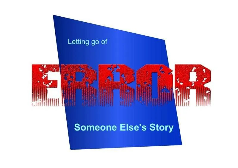 An Error sign with the words Letting go of someone else's story.