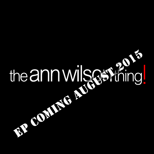 "So, the EP is actually a ""The Ann Wilson Thing"" release!"