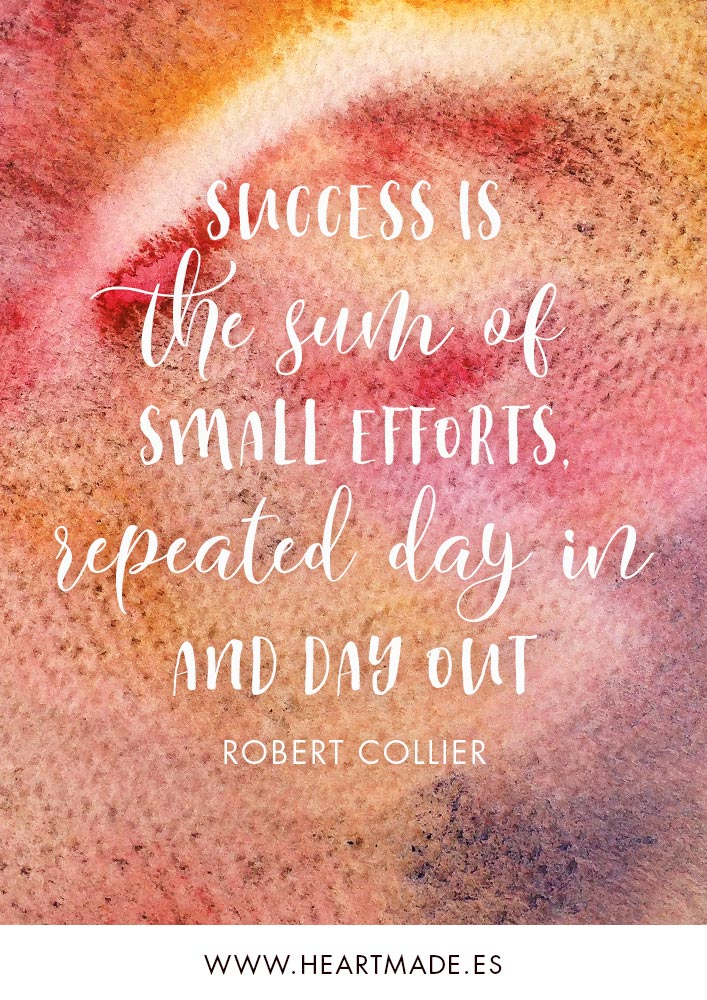 Success is the sum of small efforts, repeated day-in and day-out. ~ ROBERT COLLIER ~ Motivational quote for business success