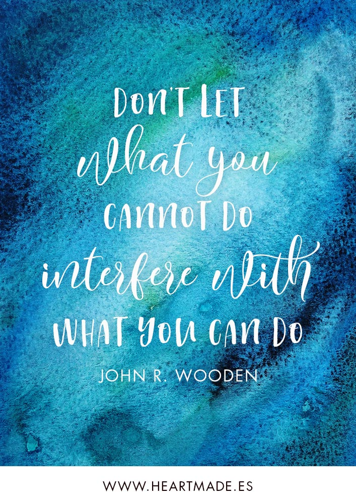 Don't let what you cannot do interfere with what you can do. ~ JOHN R. WOODEN ~ Motivational quote for business success