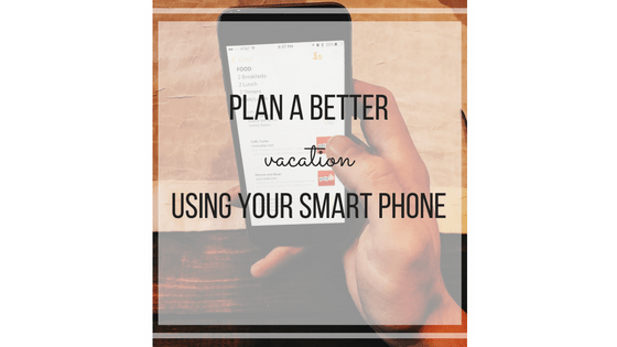 Plan a Better Vacation Using your Smart Phone