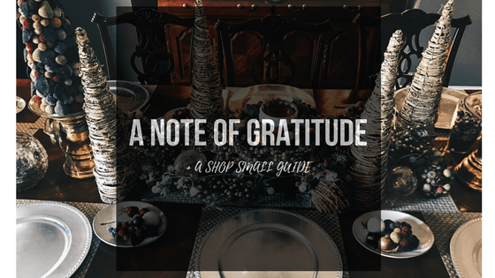 A Note of Gratitude + A Shop Small Guide