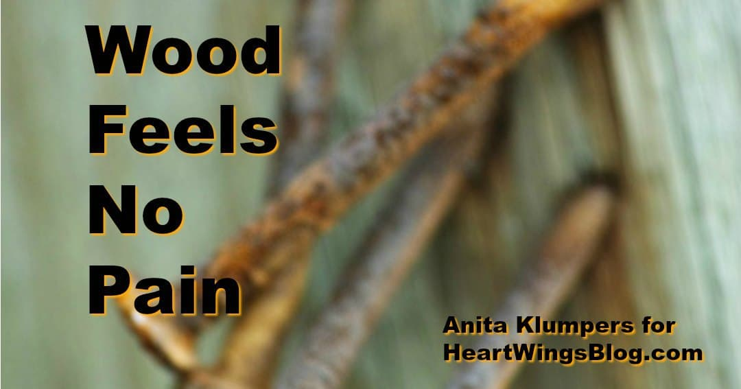 Wood Feels no Pain