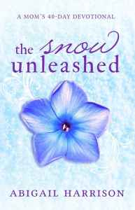 Abigail Harrison's debut book, A Mom's 40 Day Devotional THE SNOW UNLEASHED