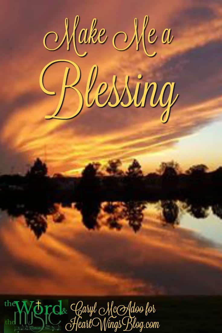 Caryl McAdoo prays for God to Make Me a Blessing and shares at HeartWings Blog