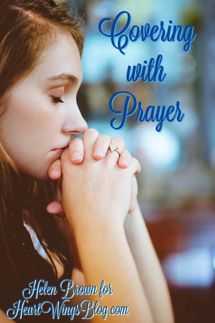 Covering with prayer is essential to advancing the Kingdom says Helen Brown at HeartWings Blog
