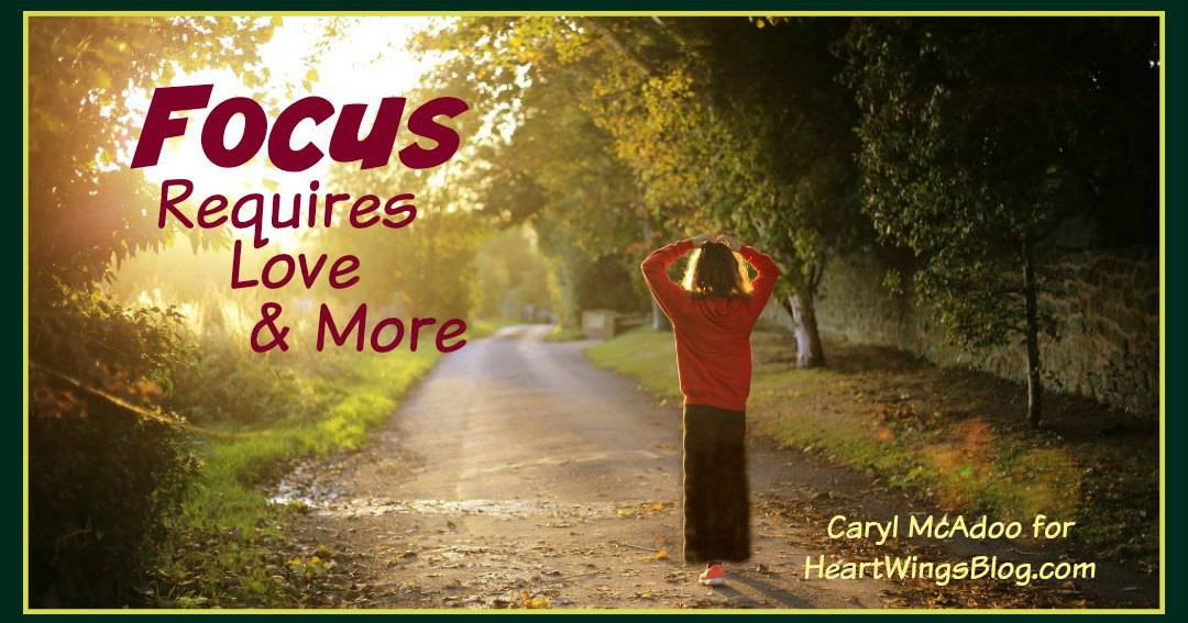 Focus Requires Love and More