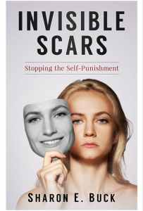 Invisible Scars: Stopping the Self-Punishment by Sharon E. Buck featured on HeartWingsBlog.com