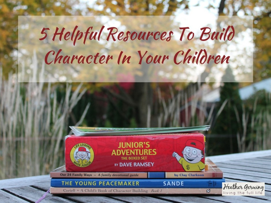 5 helpful resources to build character in your children