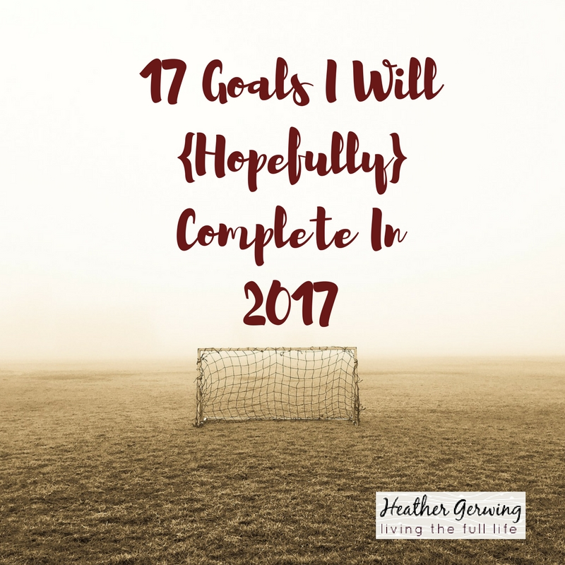 17 Goals I Will {Hopefully} Complete in 2017