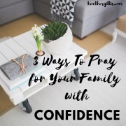 3 Ways to Pray for your Family with Confidence