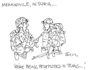 """Cartoon: A soldier in Syria telling another, """"We're being redeployed to Texas."""""""