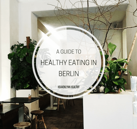 Healthy Eating in Berlin - heavenlynnhealthy.com