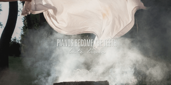 Pianos Become The Teeth - Late Lives Cropped