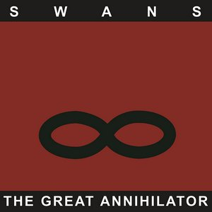 Swans – The Great Annihilator