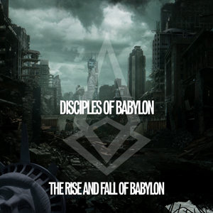 Disciples of Babylon – The Rise and Fall of Babylon