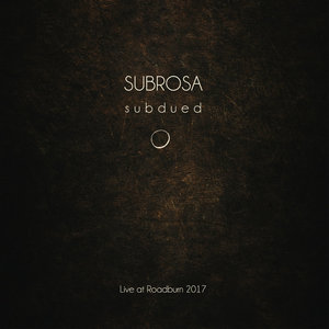 SubRosa - Subdued: Live At Roadburn 2017